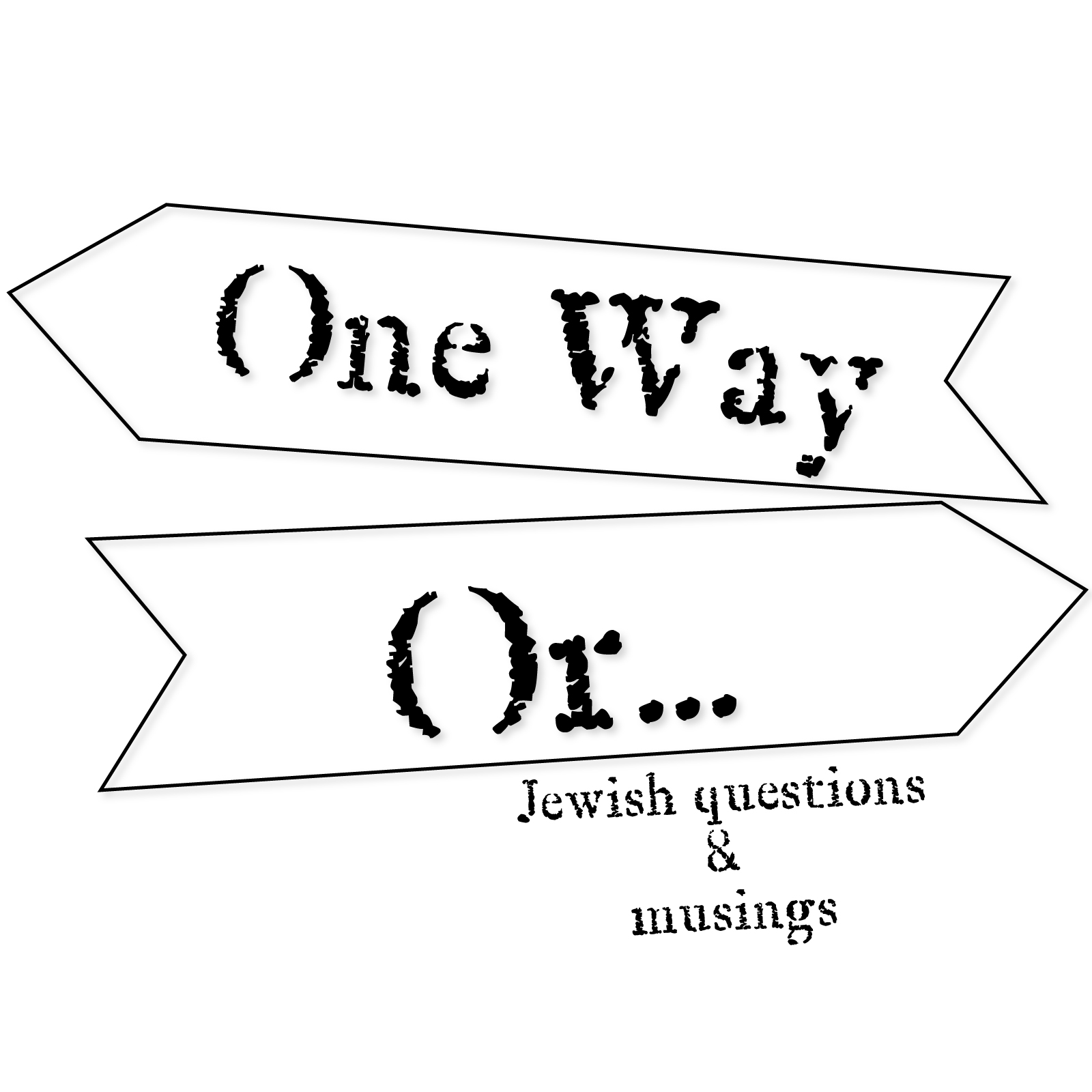 One Way Or . . . Jewish Questions & Musings